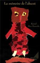 Couverture du livre « La mémoire de l'absent » de Kamal Ben Hameda aux éditions L'harmattan
