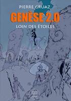 Couverture du livre « Genèse 2.0 : loin des étoiles » de Pierre Gruaz aux éditions Le Belial