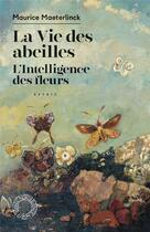 Couverture du livre « La vie des abeilles, l'intelligence des fleurs » de Maurice Maeterlinck aux éditions Espace Nord