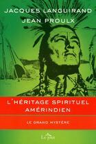 Couverture du livre « L'héritage spirituel amérindien ; le grand mystère » de Jean Proulx et Jacques Languirand aux éditions Le Jour