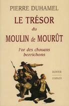 Couverture du livre « Le trésor du moulin de Mourût ; l'or des chouans berrichons » de Pierre Duhamel aux éditions Royer