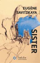 Couverture du livre « Sister » de Eugene Savitzkaya aux éditions L'oeil D'or