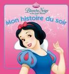 Couverture du livre « Mon histoire du soir ; Blanche-Neige et les sept nains » de Disney aux éditions Disney Hachette