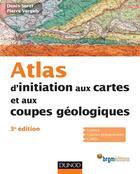 Couverture du livre « Atlas d'initiation aux cartes et aux coupes géologiques ; 3e édition » de Pierre Vergely et Denis Sorel aux éditions Dunod