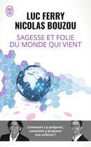 Couverture du livre « Sagesse et folie du monde qui vient » de Luc Ferry et Nicolas Bouzou aux éditions J'ai Lu