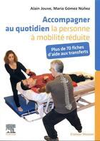 Couverture du livre « Accompagner au quotidien la personne à mobilité réduite ; plus de 70 fiches d'aide aux transferts » de Alain Jouve et Maria Gomez Nunez aux éditions Elsevier-masson