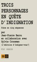 Couverture du livre « Trois personnage en quête d'indignation » de Sylvie Crossman et Jean-Pierre Barou aux éditions Indigene