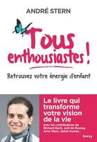 Couverture du livre « Tous enthousiastes ! retrouvez votre énergie d'enfant » de Andre Stern aux éditions Horay