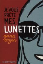 Couverture du livre « Je vous prête mes lunettes » de Anna Rozen aux éditions Le Dilettante