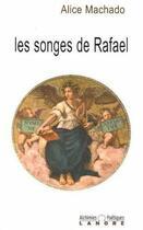 Couverture du livre « Les songes de Rafaël » de Alice Machado aux éditions Lanore