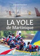 Couverture du livre « La yole de Martinique » de Edouard Tinaugus aux éditions Tinarosa