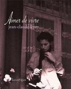 Couverture du livre « Aimer de vivre » de Jean-Claude Leroy aux éditions Lunatique