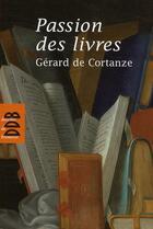 Couverture du livre « Passion des livres » de Gerard De Cortanze aux éditions Desclee De Brouwer