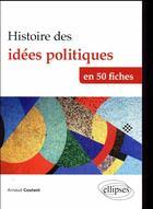 Couverture du livre « Histoire des idées politiques ; en 50 fiches » de Arnaud Coutant aux éditions Ellipses Marketing