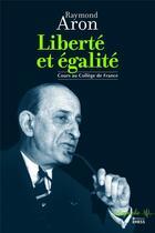 Couverture du livre « Liberté et égalité » de Pierre Manent et Raymond Aron aux éditions Ehess