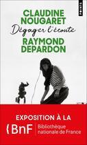 Couverture du livre « Dégager l'écoute » de Raymond Depardon et Claudine Nougaret aux éditions Points