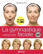 Couverture du livre « Gymnastique faciale » de Catherine Pez aux éditions Editions De L'homme