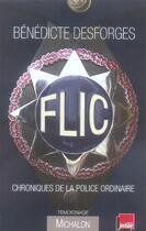 Couverture du livre « Flic ; chroniques de la police ordinaire » de Benedicte Desforges aux éditions Michalon