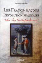 Couverture du livre « Les francs-maçons dans la Révolution française » de Jacques Rolland aux éditions Trajectoire