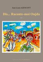 Couverture du livre « Dis... raconte-moi oujda » de Jean-Louis Azencott aux éditions Les Asphodeles