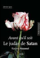 Couverture du livre « Avant qu'il soit... le judas de Satan » de Karima Azzaoui aux éditions 7 Ecrit