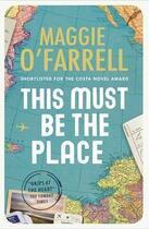 Couverture du livre « THIS MUST BE THE PLACE » de Maggie O'Farrell aux éditions Hachette Uk