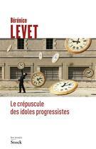 Couverture du livre « Le crépuscule des idoles progressistes » de Berenice Levet aux éditions Stock