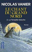 Couverture du livre « Le chant du Grand Nord t.2 ; la tempête blanche » de Nicolas Vanier aux éditions Pocket