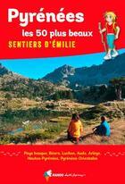Couverture du livre « Pyrénées, les 50 plus beaux sentiers d'Emilie » de Collectif & Fabok J. aux éditions Rando Editions