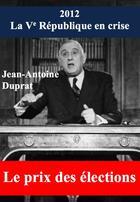 Couverture du livre « 2012, la Ve république en crise » de Jean-Antoine Duprat aux éditions Glyphe