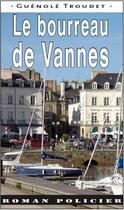 Couverture du livre « Le bourreau de Vannes » de Guenole Troudet aux éditions Ouest & Cie
