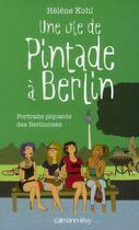 Couverture du livre « Une vie de pintade à Berlin ; portraits piquants de Berlinoises » de Helene Kohl aux éditions Calmann-levy