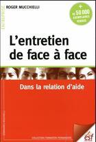 Couverture du livre « L'entretien de face à face ; dans la relation d'aide » de Roger Mucchielli aux éditions Esf