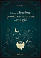 Couverture du livre « De l'usage des herbes, poudres et encens en magie ; 200 plantes & 25 rituels » de Mikhael D'Estissac aux éditions Grancher