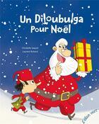 Couverture du livre « Un diloubulga pour Noël » de Laurent Richard et Christelle Saquet aux éditions Elan Vert