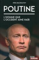 Couverture du livre « Poutine ; l'homme que l'Occident aime haïr » de Nina Bachkatov aux éditions Jourdan