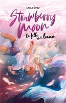 Couverture du livre « Strawberry moon ; la fille de la lune » de Lopez Laia aux éditions Hachette Romans