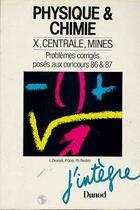 Couverture du livre « Physique & Chimie ; X, Centrale, Mines. Problemes Corriges Poses Aux Concours 86 & 87 » de Laurent Desnoel aux éditions Dunod