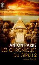 Couverture du livre « Les chroniques de Girkù t.2 ; Adam Genesis » de Anton Parks aux éditions J'ai Lu