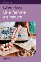 Couverture du livre « Une femme en mauve » de Lyliane Mosca aux éditions Feryane