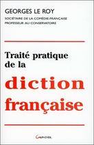 Couverture du livre « Traité pratique de la diction française » de Georges Le Roy aux éditions Grancher