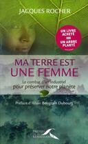 Couverture du livre « Ma terre est une femme ; le combat d'un industriel pour préserver notre planète » de Jacques Rocher aux éditions Presses De La Renaissance