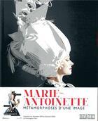 Couverture du livre « Marie-Antoinette ; métamorphoses d'une image » de Collectif aux éditions Patrimoine