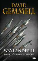 Couverture du livre « Le cycle de Drenaï ; Waylander T.2 ; dans le royaume du loup » de David Gemmell aux éditions Bragelonne