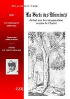Couverture du livre « La secte des illuminés ; débat sur la conspiration contre le christ (testament intellectuel) » de William Guy Carr aux éditions Saint-remi