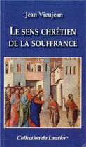 Couverture du livre « Le sens chrétien de la souffrance » de Jean Vieujean aux éditions Le Laurier