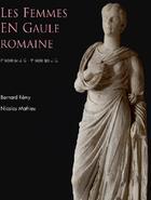 Couverture du livre « Les femmes en Gaule romaine ; Ier siècle av. JC / Ve siècle ap. JC » de Nicolas Mathieu et Bernard Remy aux éditions Errance