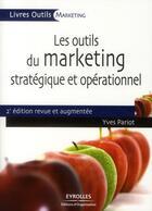 Couverture du livre « Les outils du marketing stratégique et opérationnel (2e édition) » de Yves Pariot aux éditions Organisation