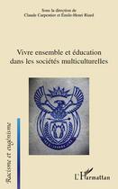 Couverture du livre « Vivre ensemble et éducation dans les sociétés multiculturelles » de Claude Carpentier et Emile-Henri Riard aux éditions Editions L'harmattan