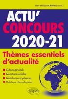 Couverture du livre « Actu'concours ; thèmes essentiels d'actualité (édition 2020/2021) » de Collectif et Jean-Philippe Cavaille aux éditions Ellipses